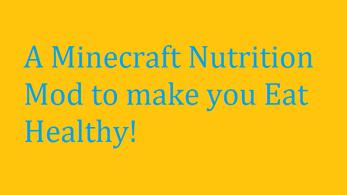 A Minecraft Nutrition Mod to make you Eat Healthily!