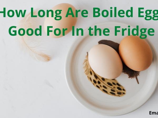 How Long Are Boiled Eggs Good For In the Fridge