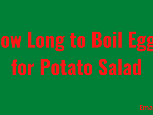 How Long to Boil Eggs for Potato Salad