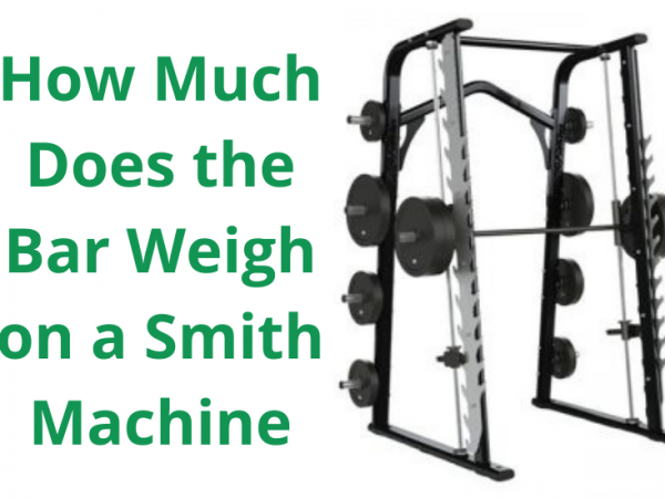 How Much Does the Bar Weigh on a Smith Machine?