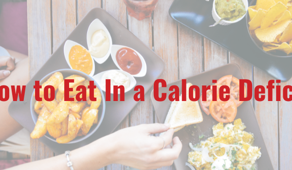 5 Tips to Help You Eat in a Calorie Deficit